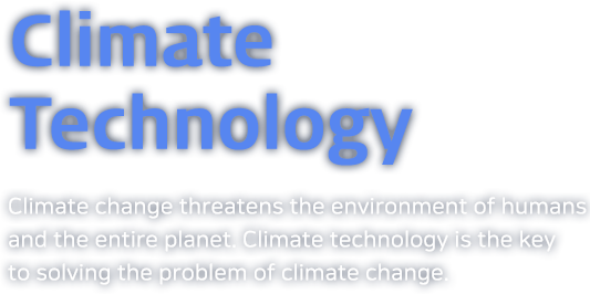 ClimateTechnology - Climate change threatens the environment of humans and the entire planet. Climate technology is the key to solving the problem of climate change.